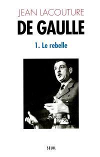 De Gaulle. Volume 1, Le Rebelle