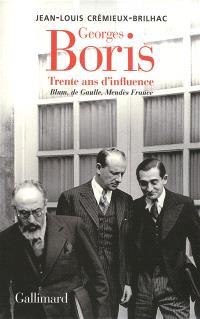 Georges Boris : trente ans d'influence : Blum, de Gaulle, Mendès France