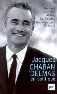 Jacques Chaban-Delmas en politique : actes du colloque organisé à Bordeaux les 18, 19 et 20 mai 2006