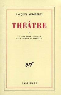Théâtre. Volume 2, Pucelle; La fête noire; Les naturels du Bordelais