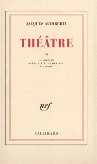 Théâtre. Volume 3, La logeuse; Opéra parlé; Le ouallou