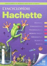 L'encyclopédie Hachette : histoire, civilisations, technologies, monde vivant, géographie, sciences, nature