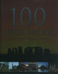 100 lieux sacrés : à la découverte des lieux saints du monde