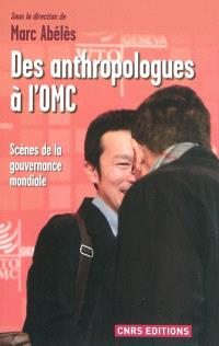 Des anthropologues à l'OMC : scènes de la gouvernance mondiale