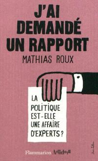 J'ai demandé un rapport : la politique est-elle une affaire d'experts ?