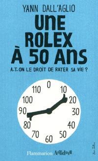 Une Rolex à 50 ans : a-t-on le droit de rater sa vie ?