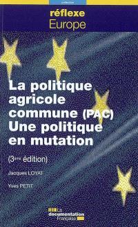 La politique agricole commune (PAC) : une politique en mutation
