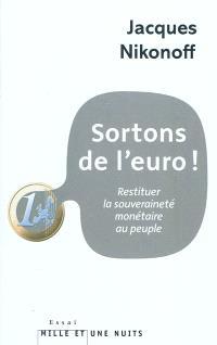 Sortons de l'euro ! : restituer la souveraineté monétaire au peuple
