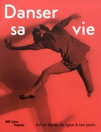 Danser sa vie : art et danse de 1900 à nos jours : exposition, Paris, Centre national d'art et de culture Georges Pompidou, du 23 novembre 2011 au 2 avril 2012