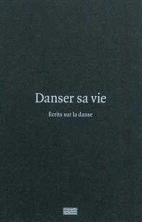 Danser sa vie : écrits sur la danse