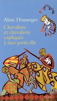 Chevaliers et chevalerie expliqués à mes petits-fils