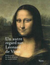 Un autre regard sur Léonard de Vinci : redécouvrir les chefs-d'oeuvre du maître italien