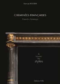Cheminées françaises : à travers les styles = French chimneys