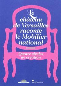 Le château de Versailles raconte le mobilier national : quatre siècles de création : exposition, Versailles, Musée national des Châteaux de Versailles et de Trianon, du 20 septembre au 11 décembre 2011