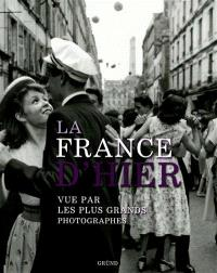 La France d'hier : vue par les plus grands photographes