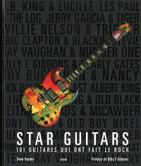 Star guitars : 101 guitares qui ont fait le rock