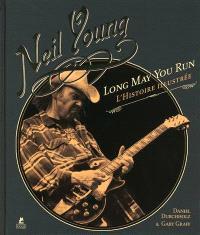 Neil Young, Long may you run : l'histoire illustrée