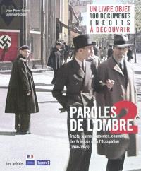 Paroles de l'ombre. Volume 2, Poèmes, tracts, journaux, chansons des Français sous l'Occupation (1940-1945)
