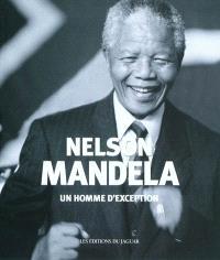 Nelson Mandela : un homme d'exception