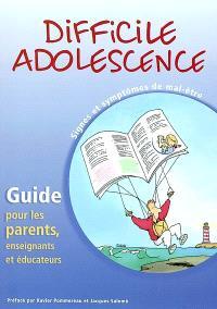Difficile adolescence : signes et symptômes de mal-être : guide por les parents, enseignants et éducateurs