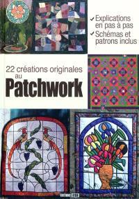 22 créations originales au patchwork : explications en pas à pas, schémas et patrons inclus