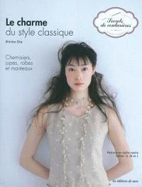 Le charme du style classique : chemisiers, jupes, robes et manteaux : patrons en taille réelle tailles S, M et L