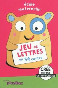 Jeu de lettres, en 54 cartes : école maternelle, dès 4 ans