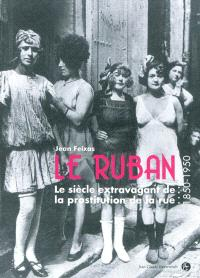 Le ruban : le siècle extravagant de la prostitution de rue (1850-1950)