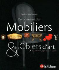 Dictionnaire des mobiliers & des objets d'art : du Moyen Âge au XXIe siècle