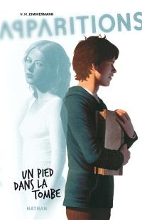 Apparitions. Volume 2, Un pied dans la tombe
