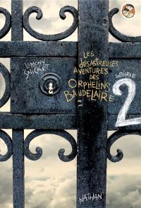 Les désastreuses aventures des orphelins Baudelaire : l'intégrale. Volume 2