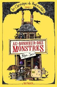 Les chroniques de Pont-aux-Rats. Volume 1, Au bonheur des monstres