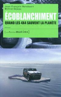 Ecoblanchiment : quand les 4X4 sauvent la planète : essai