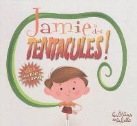 Jamie a des tentacules !