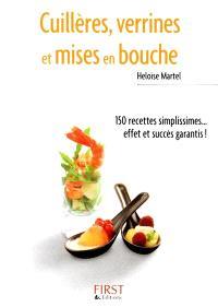 Cuillères, verrines et mises en bouche : 150 recettes simplissimes... effet et succès garantis !