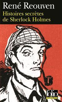 Histoires secrètes de Sherlock Holmes : celles que Watson a évoquées sans les raconter, celles que Watson n'a jamais osé évoquer