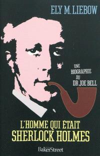 L'homme qui était Sherlock Holmes : une biographie du Dr Joe Bell