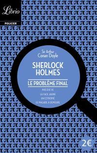 Sherlock Holmes, Le problème final; Précédé de La face jaune; Précédé de Un estropié