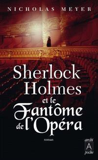 Sherlock Holmes et le fantôme de l'Opéra : d'après les mémoires du Dr John Watson