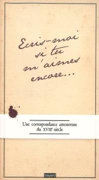 Ecris-moi si tu m'aimes encore : une correspondance amoureuse du XVIIIe siècle