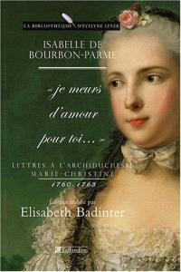 Je meurs d'amour pour toi : lettres à l'archiduchesse Marie-Christine (1760-1763)