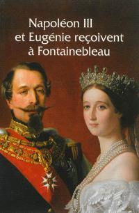Napoléon III et Eugénie reçoivent à Fontainebleau : l'art de vivre sous le second Empire