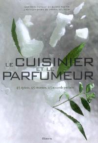Le cuisinier et le parfumeur : 45 épices, 45 recettes, 45 accords parfaits
