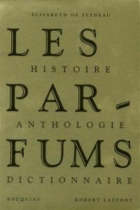 Les parfums : histoire, anthologie, dictionnaire
