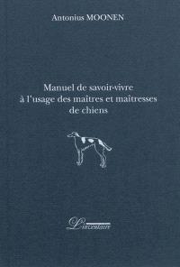Manuel de savoir-vivre à l'usage des maîtres et maîtresses de chiens