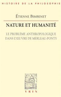 Nature et humanité : le problème anthropologique dans l'oeuvre de Merleau-Ponty