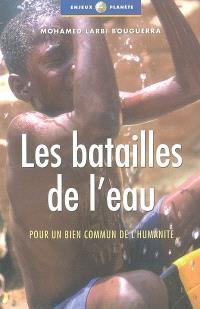 Les batailles de l'eau : pour un bien commun de l'humanité