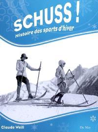 Schuss ! : histoire des sports d'hiver