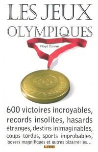 Les jeux Olympiques : 600 victoires incroyables, records insolites, hasards étranges, destins inimaginables, coups tordus, sports improbables, loosers magnifiques et autres bizarreries...
