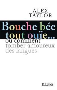 Bouche bée, tout ouïe : comment tomber amoureux des langues ?